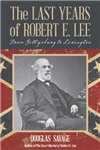 The Last Years of Robert E. Lee: From Gettysburg to Lexington