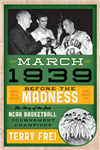 March 1939: Before the Madness - The Story of the First NCAA Basketball Tournament Champions