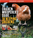Chicken Whisperer's Guide to Keeping Chickens, Revised
