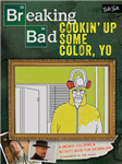 Breaking Bad: Cookin\' Up Some Color, Yo: A Badass Coloring & Activity Book for Grown-Ups