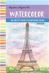 Anywhere, Anytime Art: Watercolor: An artist\'s guide to painting on the go!