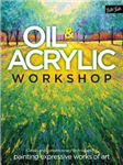 Oil & Acrylic Workshop: Classic and contemporary techniques for painting expressive works of art