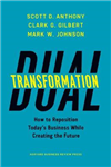 Dual Transformation: How to Reposition Today\'s Business While Creating the Future