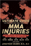 The Ultimate Guide To Preventing And Treating Mma Injuries: Featuring Advice from UFC Hall of Famers Randy Couture, Ken Shamrock, Bas Ruten, Pat Miletich, Dan Severn, and more!