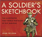 A Soldier\'s Sketchbook: The Illustrated First World War Diary of R.H. Rabjohn