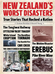 New Zealand\'s Worst Disasters: True stories that rocked a nation
