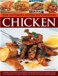 The Ultimate Guide to Cooking Chicken: A Superb Collection of 200 Step-by-step Recipes, All Shown in Over 890 Photographs
