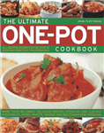 The Ultimate One-pot Cookbook: More Than 180 Simply Delicious One-pot, Stove-top and Clay-pot Casseroles, Stews, Roasts, Tangines and Mouthwatering Puddings