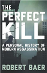 The Perfect Kill: A Personal History of Modern Assassination