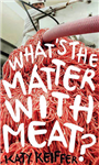 What\'s the Matter with Meat?