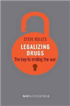 NoNonsense Legalizing Drugs: How to end the war