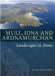 Mull, Iona & Ardnamurchan: Landscapes in Stone