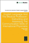 English Language and the Medical Profession: Instructing and Assessing the Communication Skills of International Physicians
