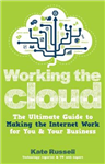 Working the Cloud: The ultimate guide to making the Internet work for you and your business