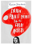 Let's Draw, Paint, Print Like the Great Artists