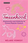 Tweenhood: Femininity and Celebrity in Tween Popular Culture