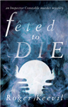 Feted to Die: An Inspector Constable Murder Mystery