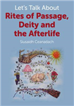 Let\'s Talk About Rites of Passage, Deity and the Afterlife