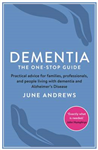 Dementia: The One-Stop Guide: Practical advice for families, professionals, and people living with dementia and Alzheimer\'s Disease
