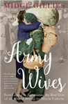 Army Wives: From Crimea to Afghanistan: the Real Lives of the Women Behind the Men in Uniform