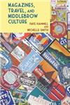 Magazines, Travel, and Middlebrow Culture: Canadian Periodicals in English and French, 1925-1960