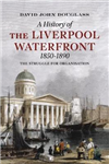 A History of  Liverpool Waterfront 1850-1890: The Struggle for Organisation
