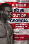A Tiger Rose Out of Georgia: Tiger Flowers - Champion of the World