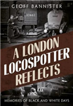 A London Locospotter Reflects: Memories of Black and White Days