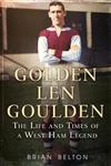 Golden Len Goulden: The Life and Times of a West Ham Legend