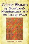 Celtic Saints of Scotland, Northumbria and the Isle of Man