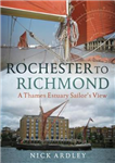 Rochester to Richmond: A Thames Estuary Sailor\'s View