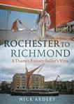 Rochester to Richmond: A Thames Estuary Sailor\'s View