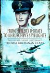 From Hitler\'s U-Boats to Kruschev\'s Spyflights: Twenty Five Years with Flight Lieutenant Thomas Buchanan Clark, RAF