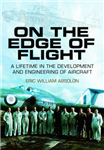 On the Edge of Flight: A Lifetime in the Development and Engineering of Aircraft