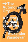 The Autonomous City: A History of Urban Squatting