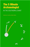 The Five-Minute Archaeologist in the Southern Levant