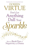Don\'t Let Anything Dull Your Sparkle: How to Break Free of Negativity and Drama