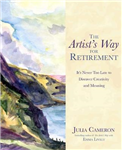 The Artist\'s Way for Retirement: It\'s Never Too Late to Discover Creativity and Meaning
