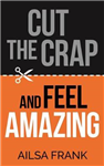 Cut the Crap and Feel Amazing