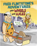 Fred Flintstone\'s Adventures with Wheels and Axles: Bedrock and Roll!