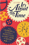 It\'s About Time: From Calendars and Clocks to Moon Cycles and Light Years - a History