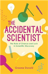 The Accidental Scientist: The Role of Chance and Luck in Scientific Discovery