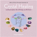 The Little Pocket Book of Crystal Healing: Crystal Prescriptions That Will Change Your Life Forever