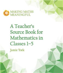 A Teacher\'s Source Book for Mathematics in Classes 1 to 5