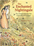 The Enchanted Nightingale: The Classic Grimm\'s Tale of Jorinda and Joringel