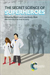 The Secret Science of Superheroes