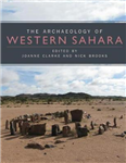 The Archaeology of Western Sahara: A Synthesis of Fieldwork, 2002 to 2009