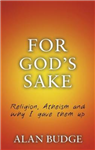 For God\'s Sake: Religion, Atheism, and why I gave them up