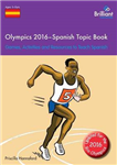 Olympics 2016 - Spanish Topic Book: Games, Activities and Resources to Teach Spanish