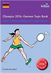 Olympics 2016 - German Topic Book: Games, Activities and Resources to Teach German